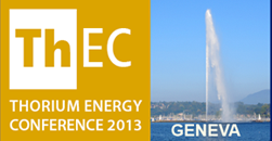 * Thorium Energy Conference 2013 (ThEC13) *            CERN Globe of Science and Innovation, Geneva, Switzerland