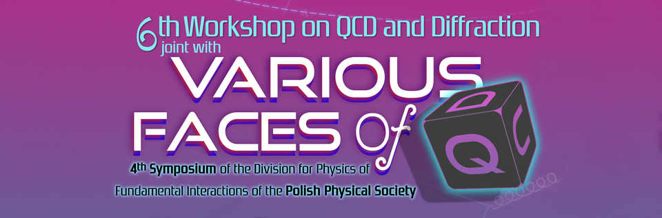 Workshop on QCD and Diffraction – Various Faces of QCD